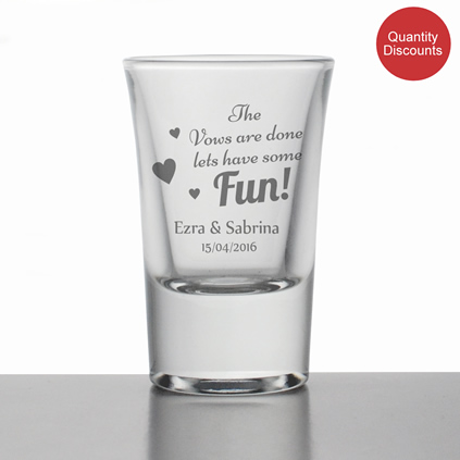 Personalised Shot Glass - The Vows Are Done Lets Have Some Fun
